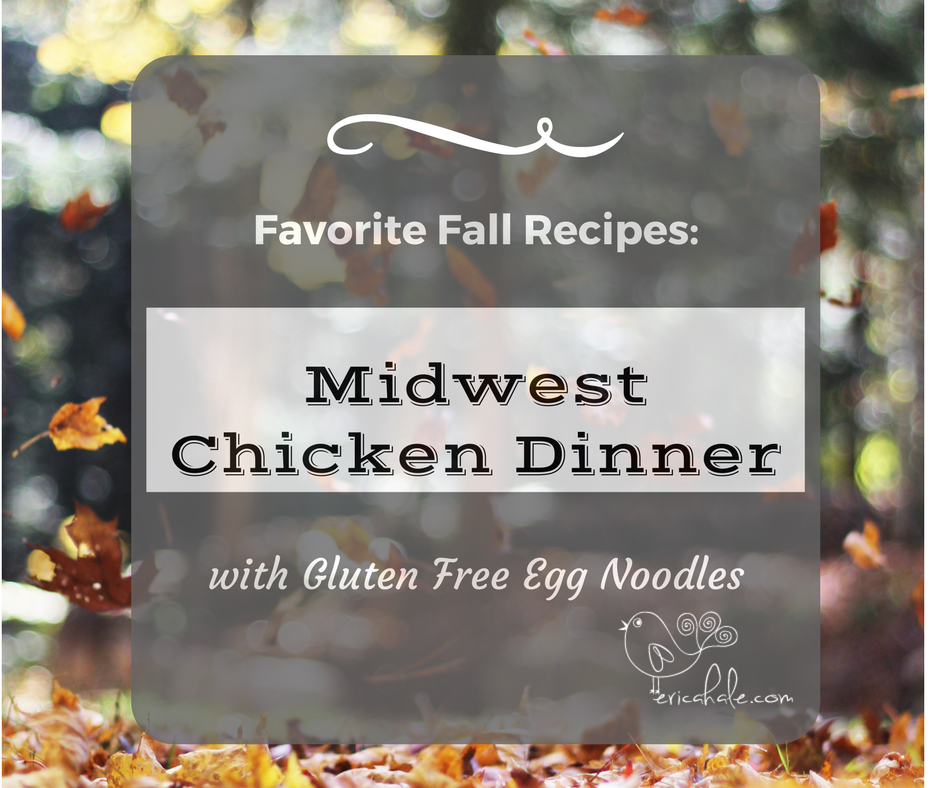 Fall Favorites….Midwest Chicken Dinner with GF egg noodles