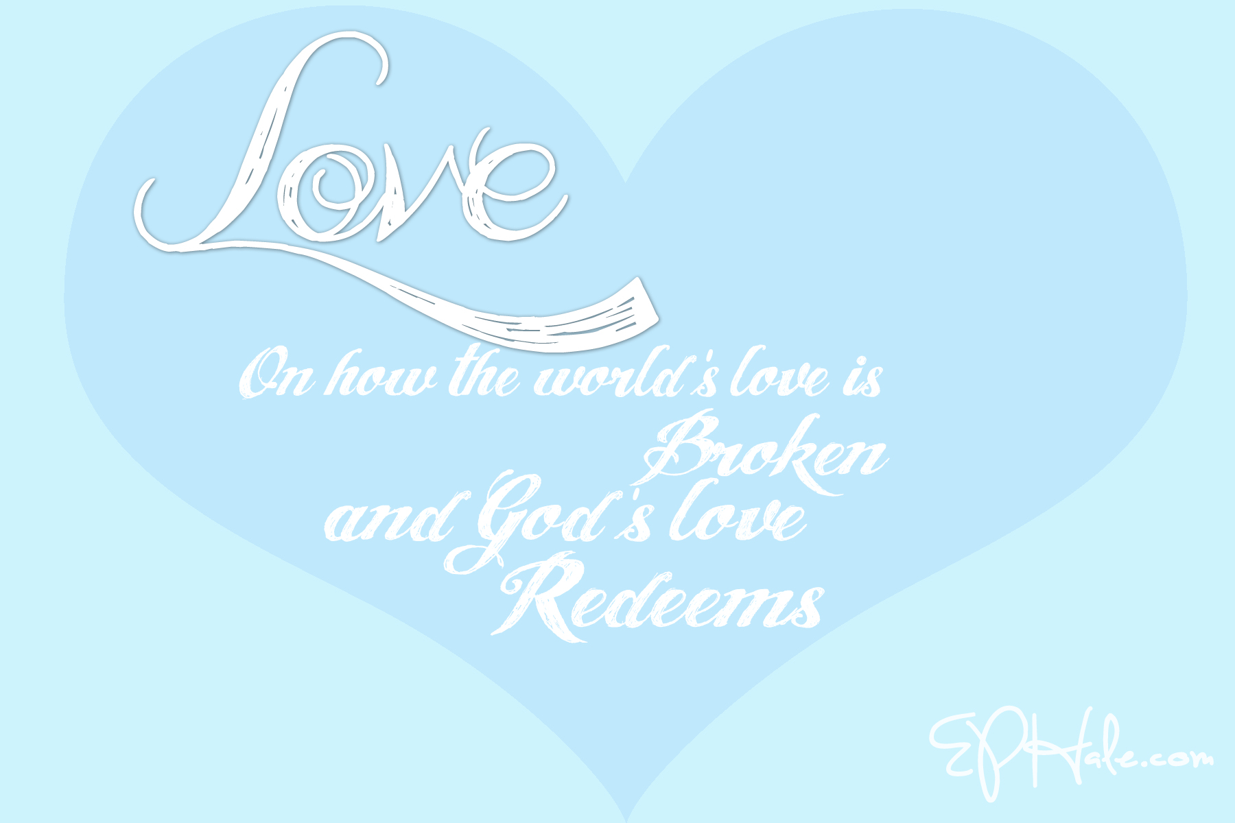 Love…on how the world's love is broken, and God's love redeems