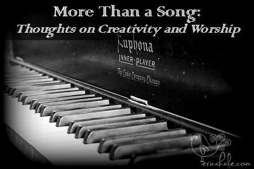 More Than a Song: Thoughts on Creativity and Worship