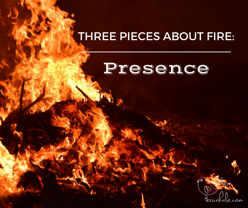 Three Pieces about Fire: Presence