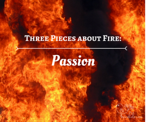 three pieces about fire passion
